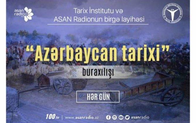 """ASAN Radioda """"Azərbaycan tarixi"""" adlı layihə davam edir -  VİDEO"""